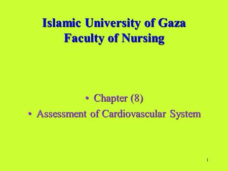 1 Islamic University of Gaza Faculty of Nursing Chapter (8)Chapter (8) Assessment of Cardiovascular SystemAssessment of Cardiovascular System.