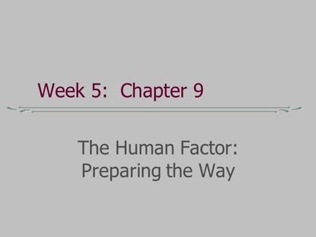 The Human Factor: Preparing the Way