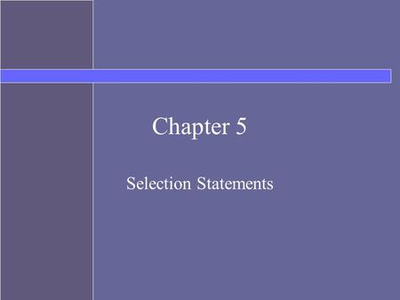 Chapter 5 Selection Statements. Topics Controlling program flow selection –if –switch Boolean expressions –boolean primitive type –comparison operators.