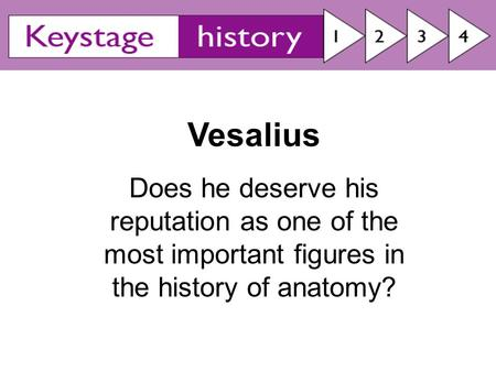 Vesalius Does he deserve his reputation as one of the most important figures in the history of anatomy?