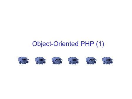 Object-Oriented PHP (1). Object-oriented concepts Classes, attributes and operations Class attributes Per-class constants Class method invocation Inheritance.