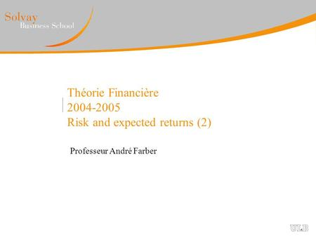 Théorie Financière 2004-2005 Risk and expected returns (2) Professeur André Farber.