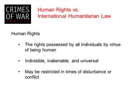 Human Rights The rights possessed by all individuals by virtue of being human Indivisible, inalienable, and universal May be restricted in times of disturbance.