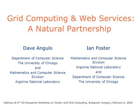 Grid Computing & Web Services: A Natural Partnership Ian Foster Mathematics and Computer Science Division Argonne National Laboratory and Department of.