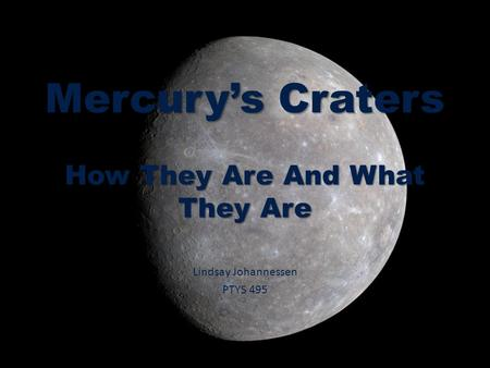 Mercury's Craters How They Are And What They Are Lindsay Johannessen PTYS 495.