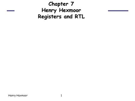 Henry Hexmoor1 Chapter 7 Henry Hexmoor Registers and RTL.