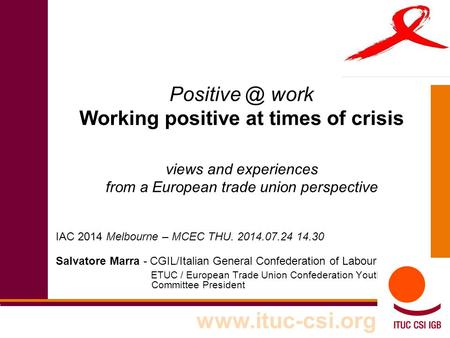 work Working positive at times of crisis views and experiences from a European trade union perspective IAC 2014 Melbourne – MCEC THU. 2014.07.24.