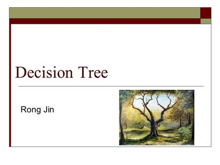 Decision Tree Rong Jin. Determine Milage Per Gallon.