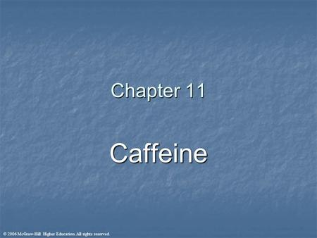 © 2006 McGraw-Hill Higher Education. All rights reserved. Chapter 11 Caffeine.