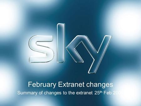 February Extranet changes Summary of changes to the extranet 25 th Feb 2009.