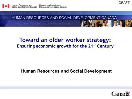 DRAFT Toward an older worker strategy: Ensuring economic growth for the 21 st Century Human Resources and Social Development.