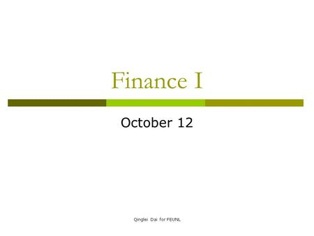 Qinglei Dai for FEUNL Finance I October 12. Qinglei Dai for FEUNL Topics covered  Incremental cash flow: terminologies  Project evaluation  Example.