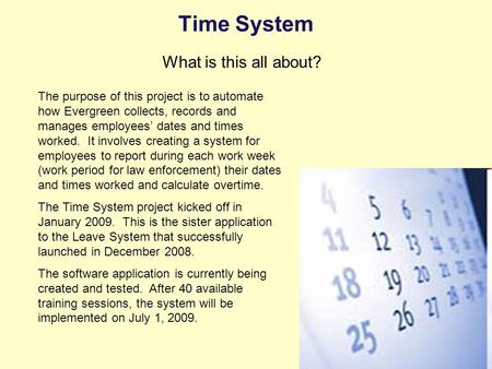Time System What is this all about? The purpose of this project is to automate how Evergreen collects, records and manages employees' dates and times worked.
