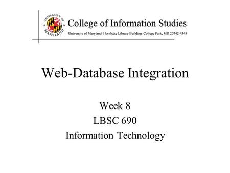Web-Database Integration Week 8 LBSC 690 Information Technology.
