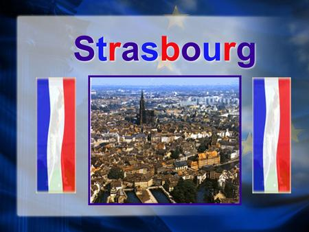StrasbourgStrasbourg StrasbourgStrasbourg. HistoryHistory HistoryHistory 12 B.C. 12 B.C. Strasbourg was established as the Roman military camp on the.
