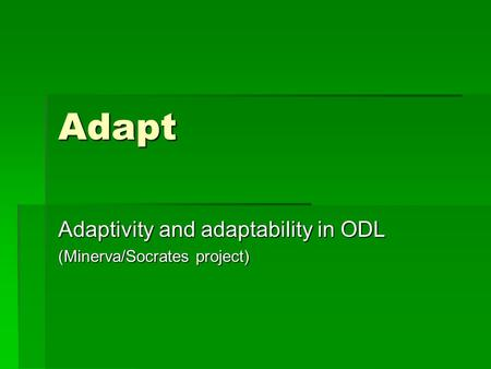 Adapt Adaptivity and adaptability in ODL (Minerva/Socrates project)