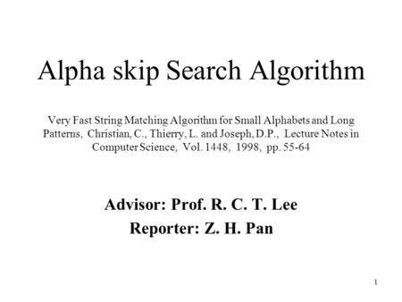 1 Alpha skip Search Algorithm Very Fast String Matching Algorithm for Small Alphabets and Long Patterns, Christian, C., Thierry, L. and Joseph, D.P., Lecture.