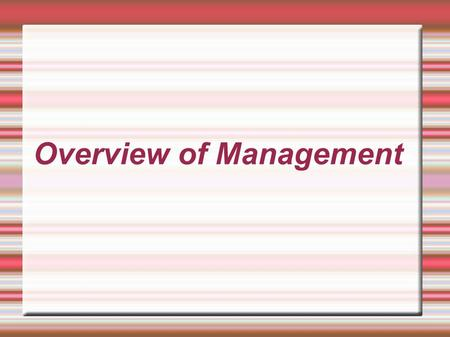 Overview of Management. Defining and Explaining Management 1. What is Management? 2. Some simple definitions.