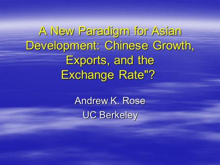 A New Paradigm for Asian Development: Chinese Growth, Exports, and the Exchange Rate? A New Paradigm for Asian Development: Chinese Growth, Exports, and.