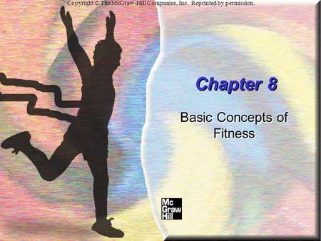 Chapter 8 Basic Concepts of Fitness Copyright © The McGraw-Hill Companies, Inc. Reprinted by permission.