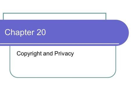 Chapter 20 Copyright and Privacy. Copyright versus Privacy Author has interesting insight into the combination of these The new model is to purchase product.