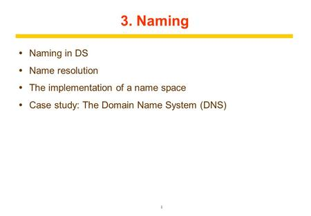 1 3. Naming  Naming in DS  Name resolution  The implementation of a name space  Case study: The Domain Name System (DNS)