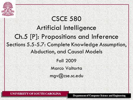 UNIVERSITY OF SOUTH CAROLINA Department of Computer Science and Engineering CSCE 580 Artificial Intelligence Ch.5 [P]: Propositions and Inference Sections.