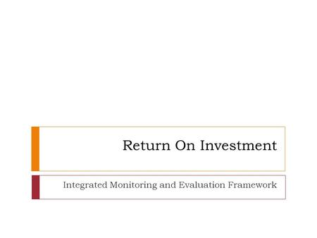 Return On Investment Integrated Monitoring and Evaluation Framework.