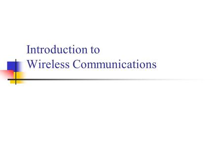 Introduction to Wireless Communications. Wireless Comes of Age Guglielmo Marconi invented the wireless telegraph in 1896 Communication by encoding alphanumeric.