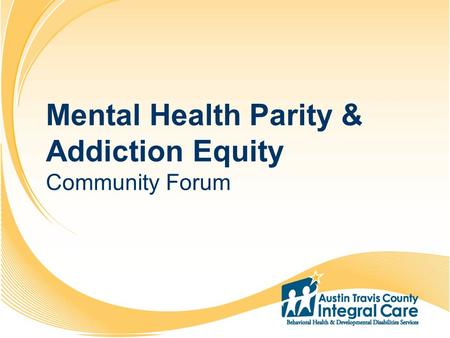 1 2 3 4 5 6 7 8 9 10 11 12 13 14 15 16 17 18 19 20 Mental Health Parity & Addiction Equity Community Forum.