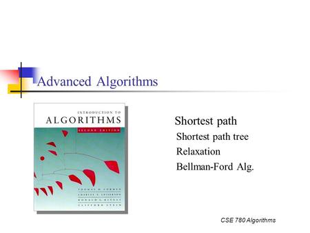 CSE 780 Algorithms Advanced Algorithms Shortest path Shortest path tree Relaxation Bellman-Ford Alg.
