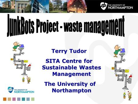 Terry Tudor SITA Centre for Sustainable Wastes Management The University of Northampton The University of Northampton.