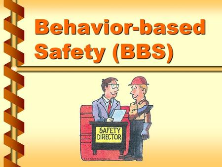 Behavior-based Safety (BBS). What is behavior-based safety? v Reflects a proactive approach to safety and health management v Reflects a proactive approach.