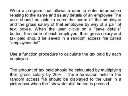 Write a program that allows a user to enter information relating to the name and salary details of an employee The user should be able to enter the name.