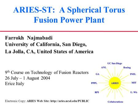 ARIES-ST: A Spherical Torus Fusion Power Plant Farrokh Najmabadi University of California, San Diego, La Jolla, CA, United States of America 9 th Course.