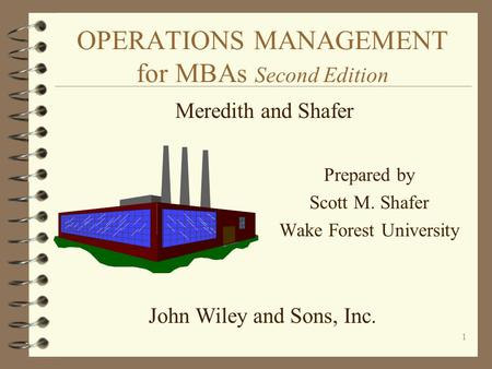 1 OPERATIONS MANAGEMENT for MBAs Second Edition Prepared by Scott M. Shafer Wake Forest University Meredith and Shafer John Wiley and Sons, Inc.