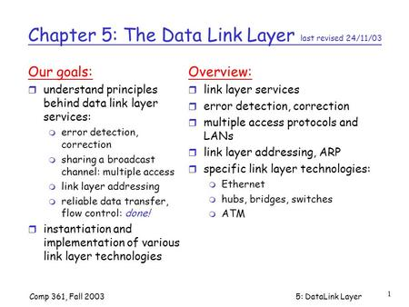 Comp 361, Fall 20035: DataLink <strong>Layer</strong> 1 Chapter 5: The Data Link <strong>Layer</strong> last revised 24/11/03 Our goals: r understand principles behind data link <strong>layer</strong> services: