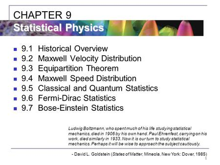 1 9.1Historical Overview 9.2Maxwell Velocity Distribution 9.3Equipartition Theorem 9.4Maxwell Speed Distribution 9.5Classical and Quantum Statistics 9.6Fermi-Dirac.