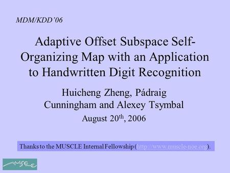 Adaptive Offset Subspace Self- Organizing Map with an Application to Handwritten Digit Recognition Huicheng Zheng, Pádraig Cunningham and Alexey Tsymbal.