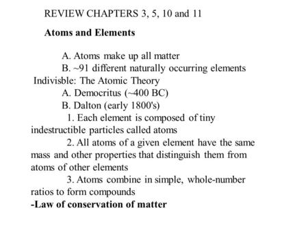 Atoms and Elements A. Atoms make up all matter B. ~91 different naturally occurring elements Indivisble: The Atomic Theory A. Democritus (~400 BC) B. Dalton.