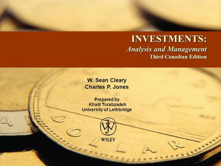 INVESTMENTS: Analysis and Management Third Canadian Edition INVESTMENTS: Analysis and Management Third Canadian Edition W. Sean Cleary Charles P. Jones.