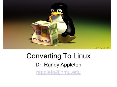 Converting To Linux Dr. Randy Appleton