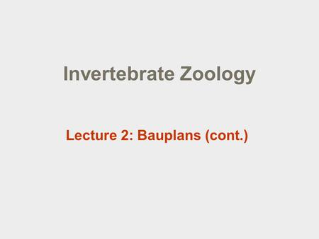 Invertebrate Zoology Lecture 2: Bauplans (cont.).
