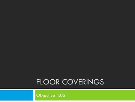 Floor Coverings Objective 4.02.