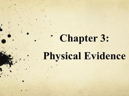 Chapter 3: Physical Evidence. Introduction It would be impossible to list all the objects that could conceivably be of importance to a crime. Almost anything.