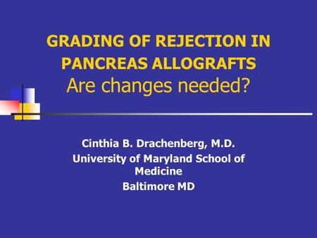 GRADING OF REJECTION IN PANCREAS ALLOGRAFTS Are changes needed? Cinthia B. Drachenberg, M.D. University of Maryland School of Medicine Baltimore MD.