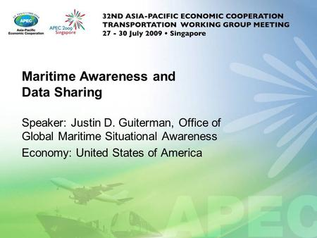 Maritime Awareness and Data Sharing Speaker: Justin D. Guiterman, Office of Global Maritime Situational Awareness Economy: United States of America.