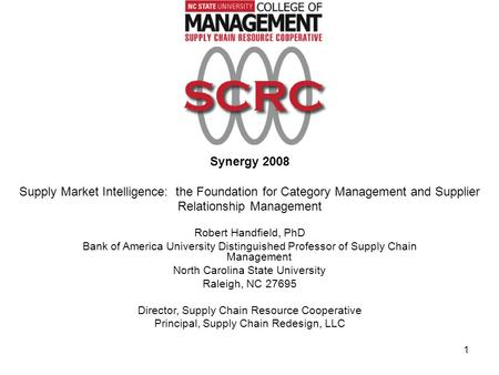 1 Synergy 2008 Supply Market Intelligence: the Foundation for Category Management and Supplier Relationship Management Robert Handfield, PhD Bank of America.