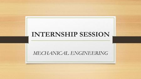 INTERNSHIP SESSION MECHANICAL ENGINEERING. VARIOUS OPPORTUNITIES COMPANY INTERN CORE NON CORE RESEARCH INTERN VARIOUS PROGRAMS APPING.