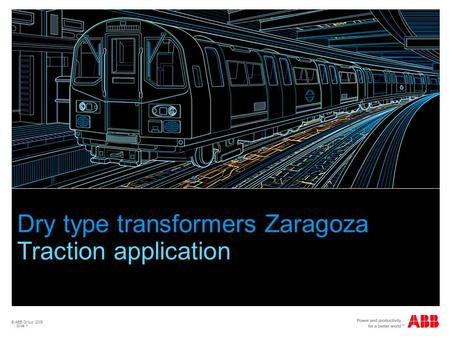 © ABB Group 2009 | Slide 1 Dry type transformers Zaragoza Traction application.